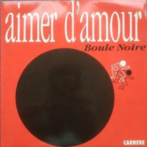 Boule Noire – Aimer D'amour (45t) Vinyle