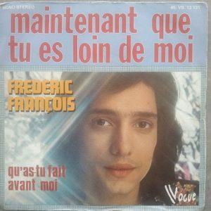 Frédéric François – Maintenant Que Tu Es Loin De Moi (45t) Vinyle