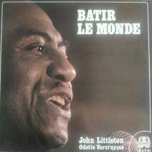 John Littleton, Odette Vercruysse – Bâtir Le Monde (33t) Vinyle