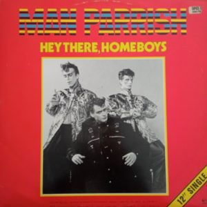 Man Parrish – Hey There, Home Boys Maxi 45T Vinyle